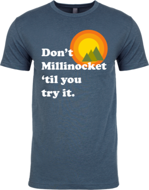 Don't Millinocket Till you try it